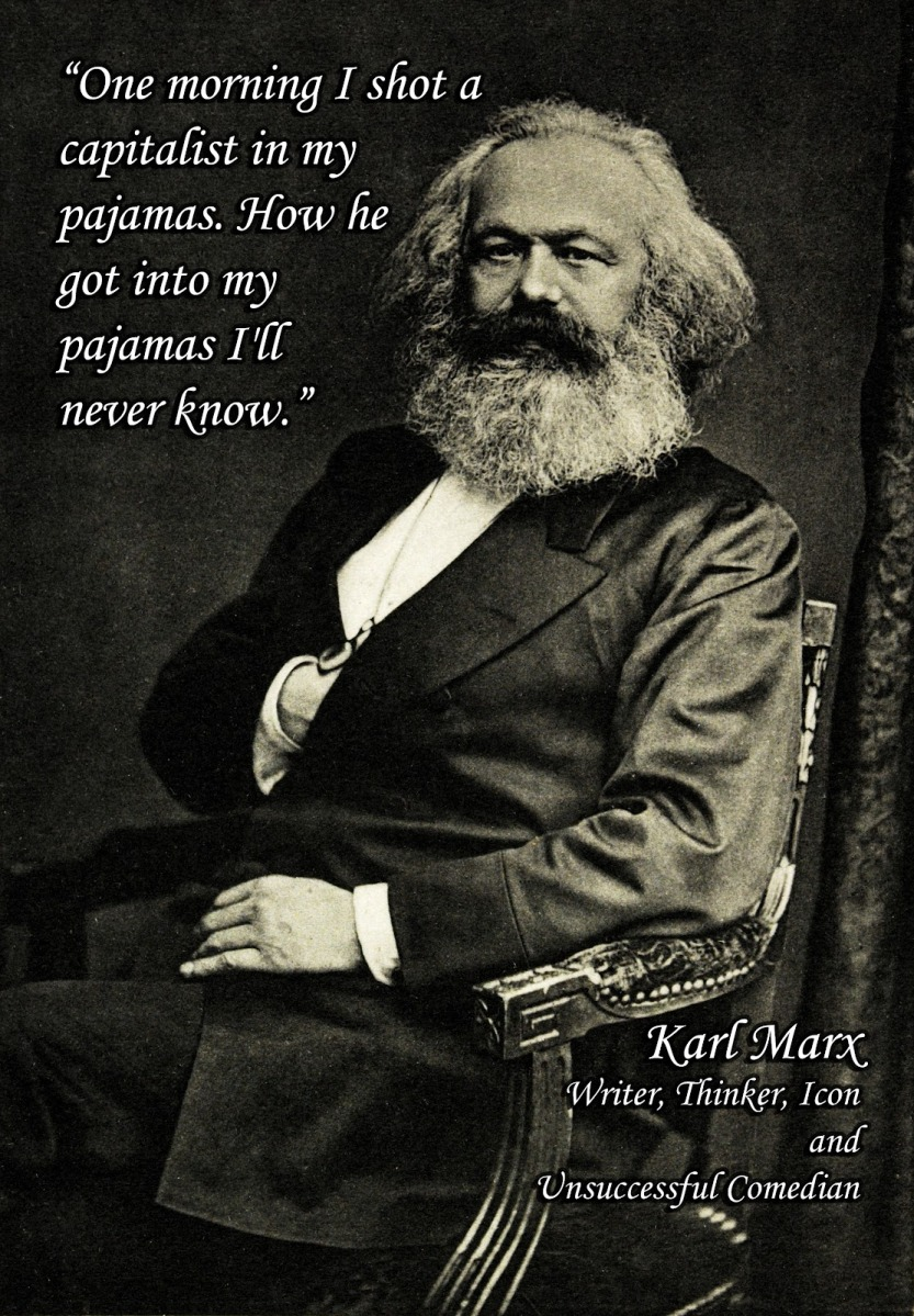 Karl Marx, communist and comedian.